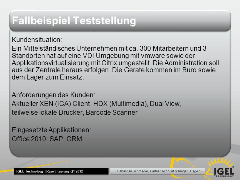 Sebastian Schroeder, Partner Account Manager | Page 18 IGEL Technology | Rezertifizierung Q1 2012 Fallbeispiel Teststellung Kundensituation: Ein Mittelständisches Unternehmen mit ca.