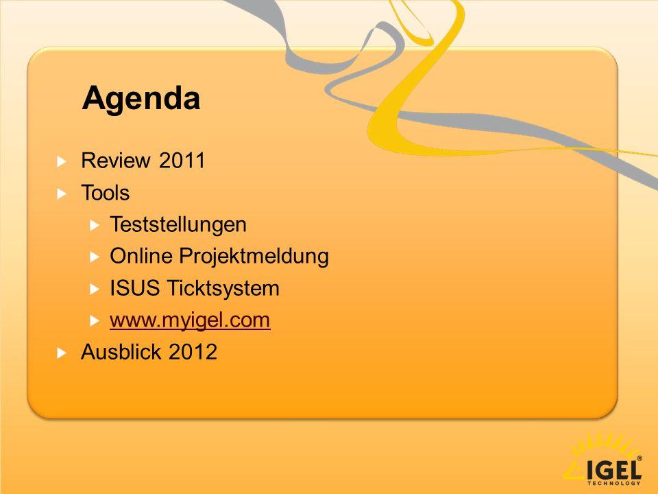 Agenda Review 2011 Tools Teststellungen Online Projektmeldung ISUS Ticktsystem www.myigel.com Ausblick 2012