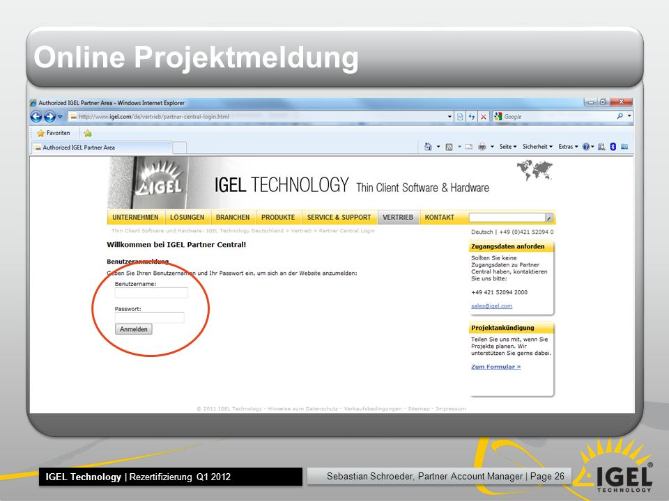 Sebastian Schroeder, Partner Account Manager | Page 26 IGEL Technology | Rezertifizierung Q1 2012 Online Projektmeldung