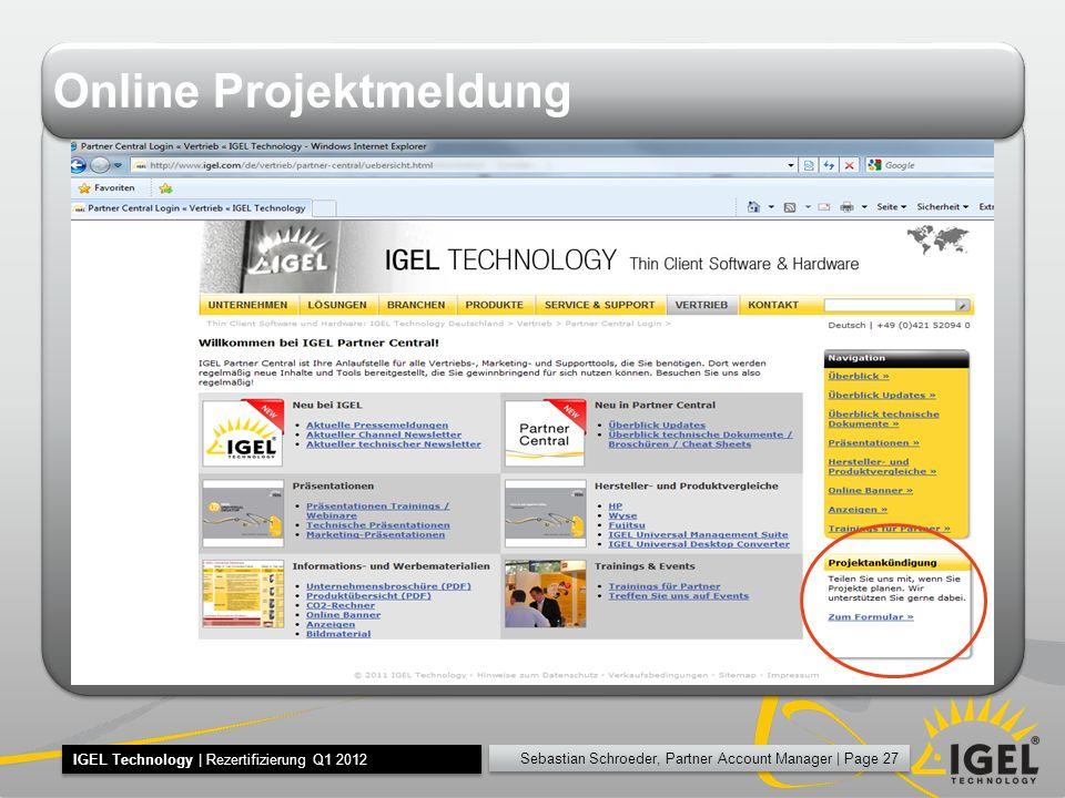 Sebastian Schroeder, Partner Account Manager | Page 27 IGEL Technology | Rezertifizierung Q1 2012 Online Projektmeldung