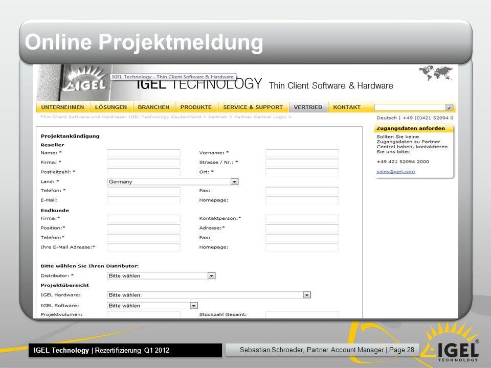 Sebastian Schroeder, Partner Account Manager | Page 28 IGEL Technology | Rezertifizierung Q1 2012 Online Projektmeldung