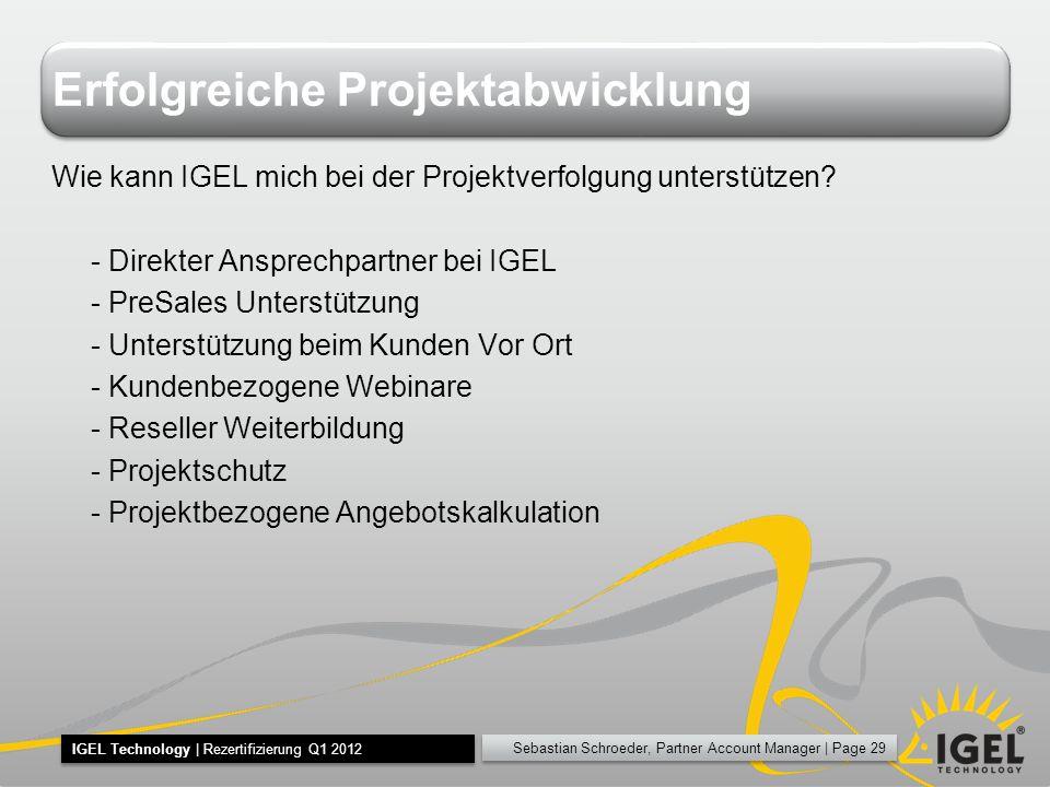 Sebastian Schroeder, Partner Account Manager | Page 29 IGEL Technology | Rezertifizierung Q1 2012 Erfolgreiche Projektabwicklung Wie kann IGEL mich be