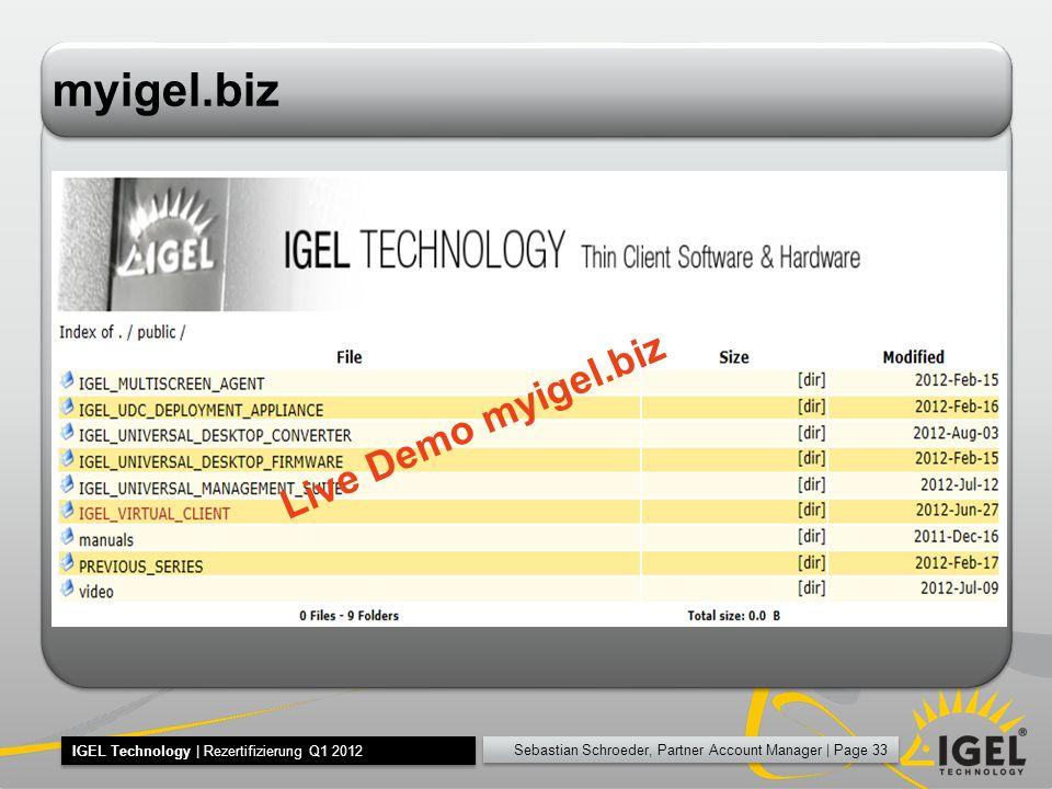 Sebastian Schroeder, Partner Account Manager | Page 33 IGEL Technology | Rezertifizierung Q1 2012 myigel.biz Live Demo myigel.biz