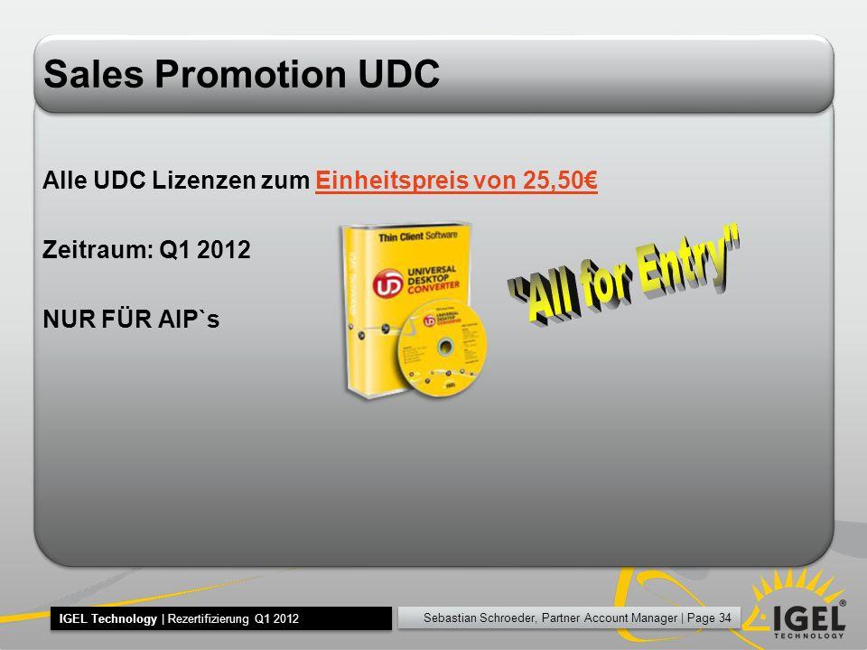 Sebastian Schroeder, Partner Account Manager   Page 34 IGEL Technology   Rezertifizierung Q1 2012 Sales Promotion UDC Alle UDC Lizenzen zum Einheitspr