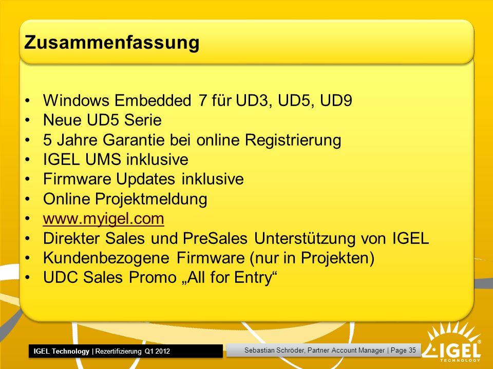 Sebastian Schröder, Partner Account Manager   Page 35 IGEL Technology   Rezertifizierung Q1 2012 Zusammenfassung Windows Embedded 7 für UD3, UD5, UD9