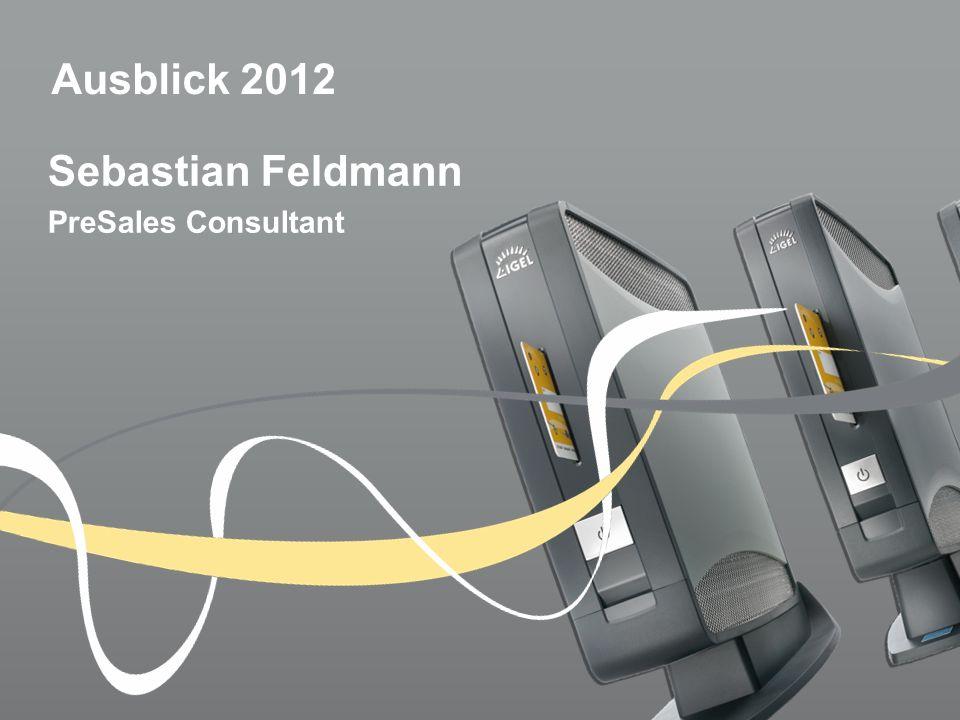 Ausblick 2012 Sebastian Feldmann PreSales Consultant