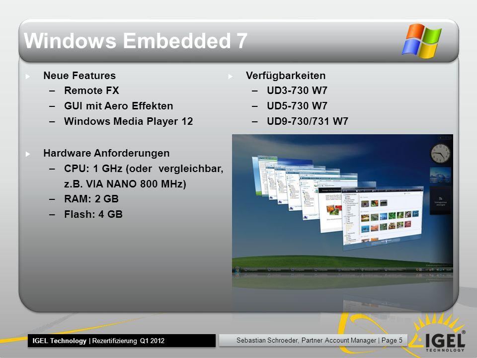 Sebastian Schroeder, Partner Account Manager   Page 6 IGEL Technology   Rezertifizierung Q1 2012 NEW UD5 Serie Kategorie –Modularer Thin Client für High-End-Anwendungen Allgemeine Leistungsmerkmale –CPU Via Nano 1,3 GHz –Chipset VX900 –1x DVI-I (max.
