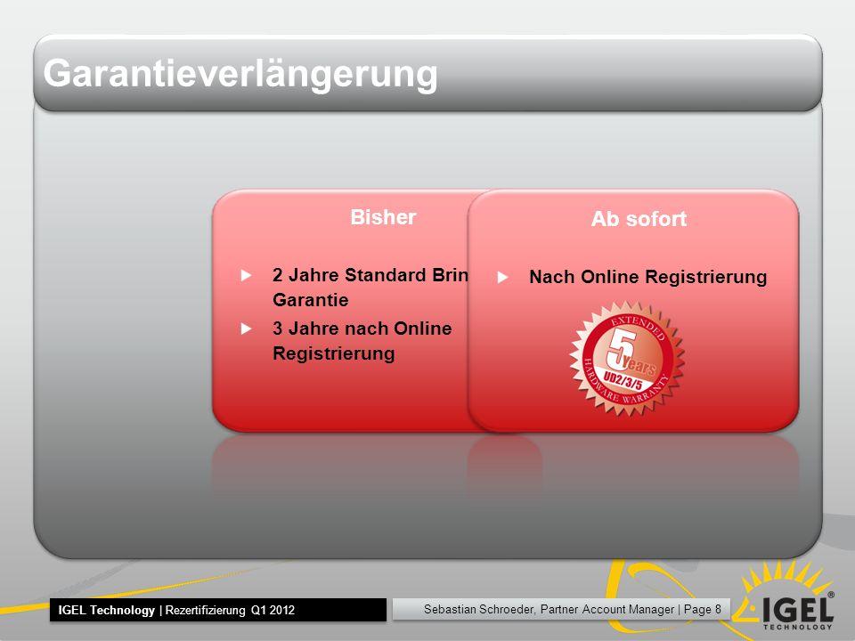 Sebastian Schroeder, Partner Account Manager   Page 8 IGEL Technology   Rezertifizierung Q1 2012 Garantieverlängerung Bisher 2 Jahre Standard Bring In