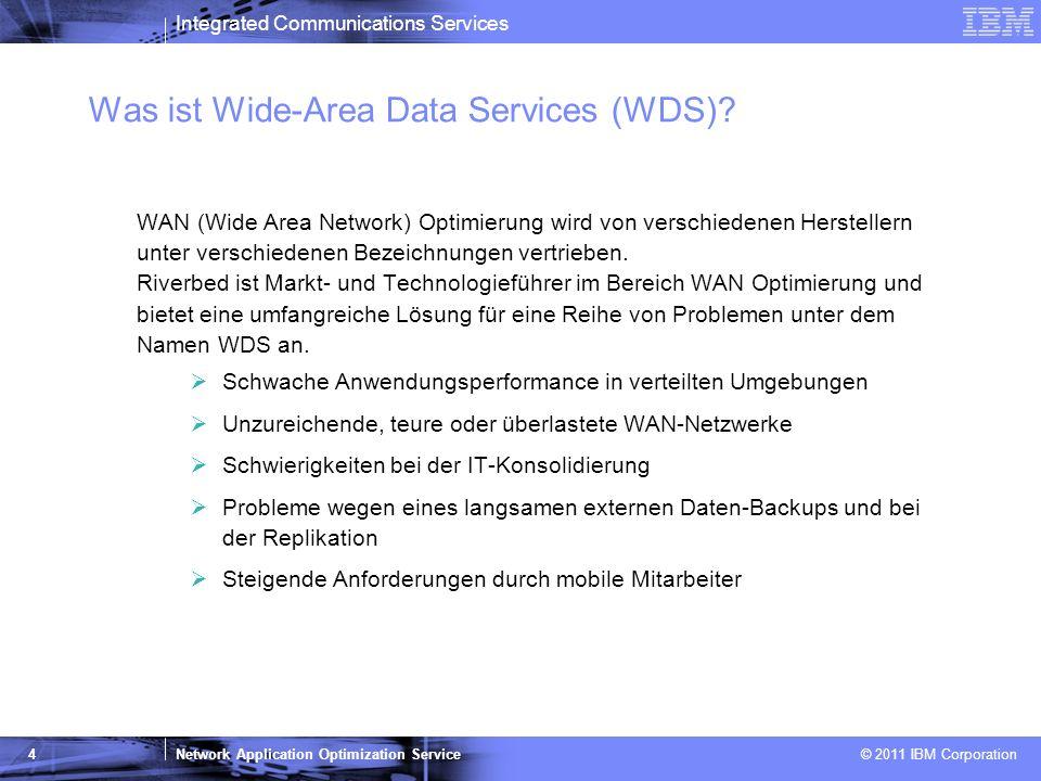 Integrated Communications Services Network Application Optimization Service © 2011 IBM Corporation 5 Kosteneinsparungen mit WAN Optimierung WDS führt zu einer wesentlichen Verbesserung der Performance von über WAN ausgeführten Anwendungen, sodass Unternehmen neben Produktivitätsverbesserungen von beträchtlichen Kosteneinsparungen profitieren.