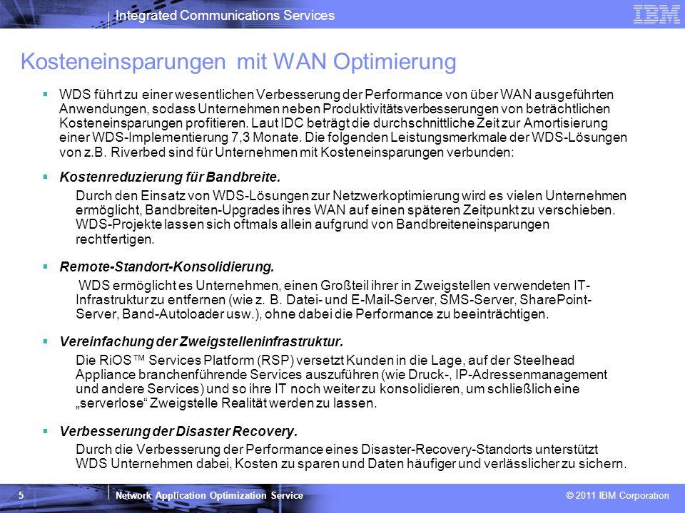 Integrated Communications Services Network Application Optimization Service © 2011 IBM Corporation 16 Szenario Hersteller Erfrischungsgetränke Anforderung des Kunden Der Kunde wird in Zukunft alle Serveranwendungen an einem Standort zentralisieren.