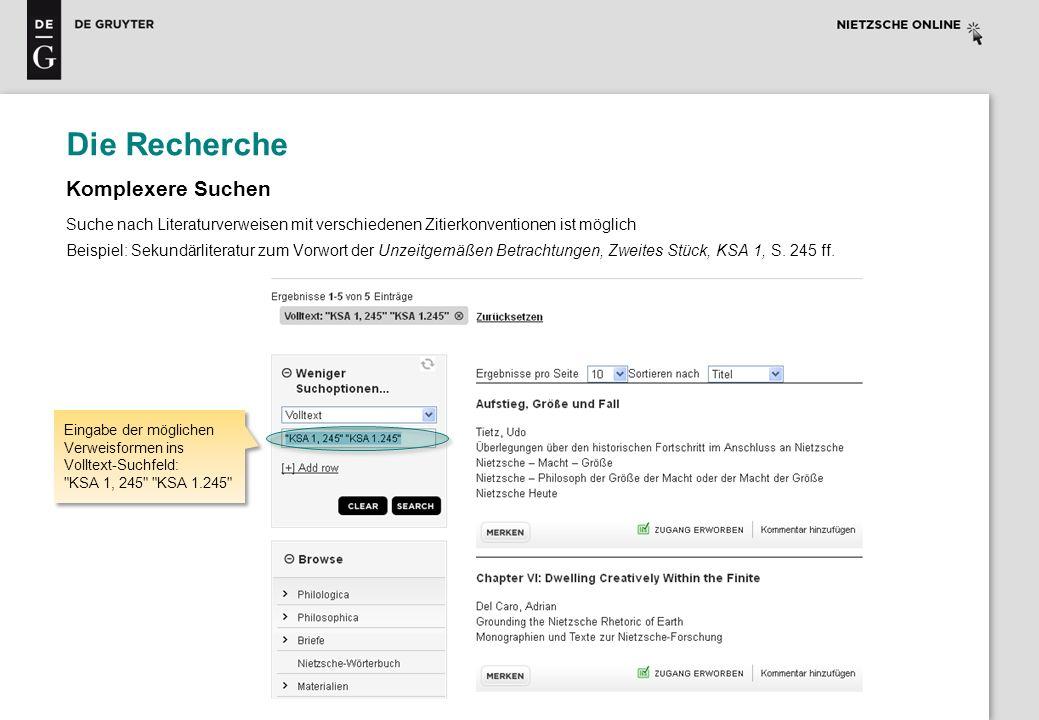 Die Recherche Komplexere Suchen Suche nach Literaturverweisen mit verschiedenen Zitierkonventionen ist möglich Beispiel: Sekundärliteratur zum Vorwort