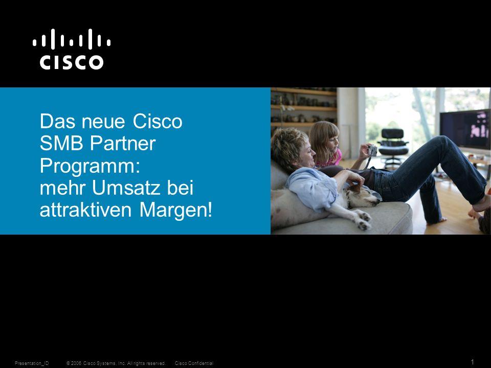 © 2006 Cisco Systems, Inc. All rights reserved.Cisco ConfidentialPresentation_ID 1 Das neue Cisco SMB Partner Programm: mehr Umsatz bei attraktiven Ma