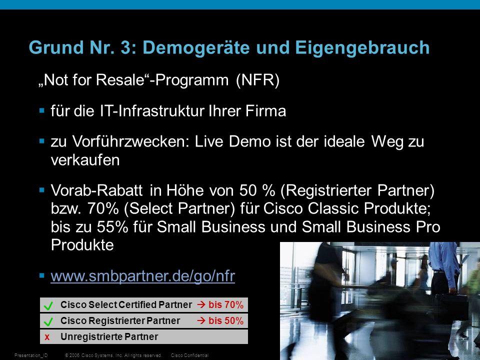 © 2006 Cisco Systems, Inc. All rights reserved.Cisco ConfidentialPresentation_ID 16 Grund Nr. 3: Demogeräte und Eigengebrauch Not for Resale-Programm