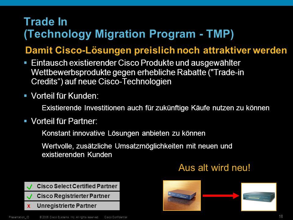 © 2006 Cisco Systems, Inc. All rights reserved.Cisco ConfidentialPresentation_ID 18 Trade In (Technology Migration Program - TMP) Damit Cisco-Lösungen