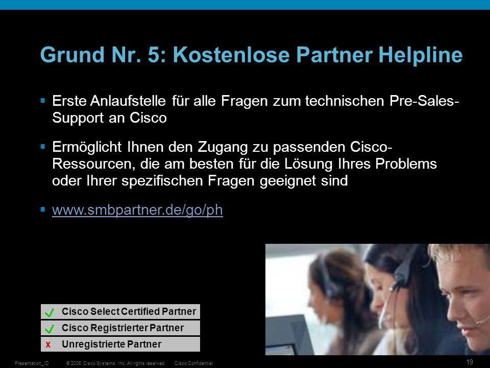 © 2006 Cisco Systems, Inc. All rights reserved.Cisco ConfidentialPresentation_ID 19 Grund Nr. 5: Kostenlose Partner Helpline Kostenlose Unterstützung