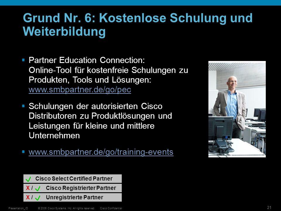 © 2006 Cisco Systems, Inc. All rights reserved.Cisco ConfidentialPresentation_ID 21 Grund Nr. 6: Kostenlose Schulung und Weiterbildung Partner Educati