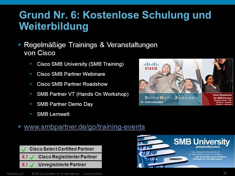 © 2006 Cisco Systems, Inc. All rights reserved.Cisco ConfidentialPresentation_ID 22 Grund Nr. 6: Kostenlose Schulung und Weiterbildung Regelmäßige Tra
