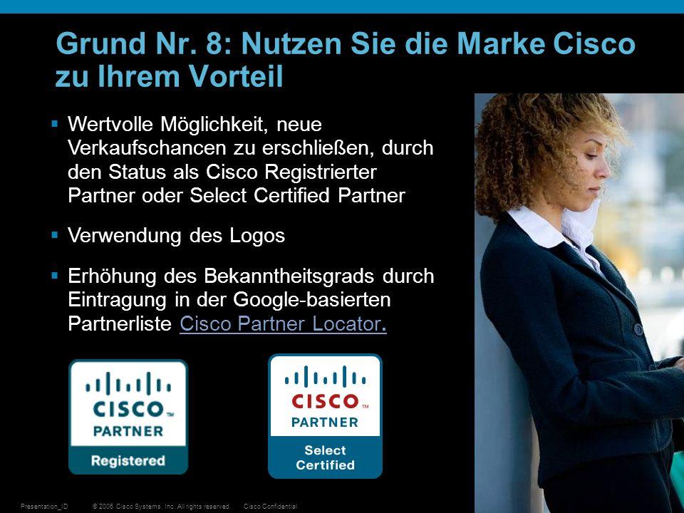 © 2006 Cisco Systems, Inc. All rights reserved.Cisco ConfidentialPresentation_ID 27 Grund Nr. 8: Nutzen Sie die Marke Cisco zu Ihrem Vorteil Wertvolle