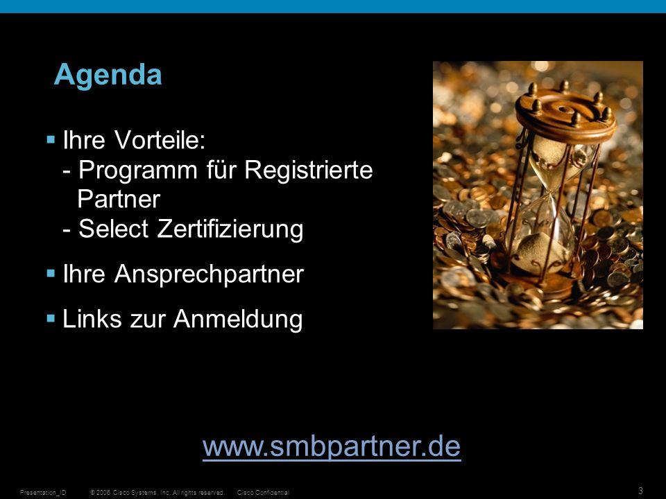 © 2006 Cisco Systems, Inc. All rights reserved.Cisco ConfidentialPresentation_ID 3 Agenda Ihre Vorteile: - Programm für Registrierte Partner - Select