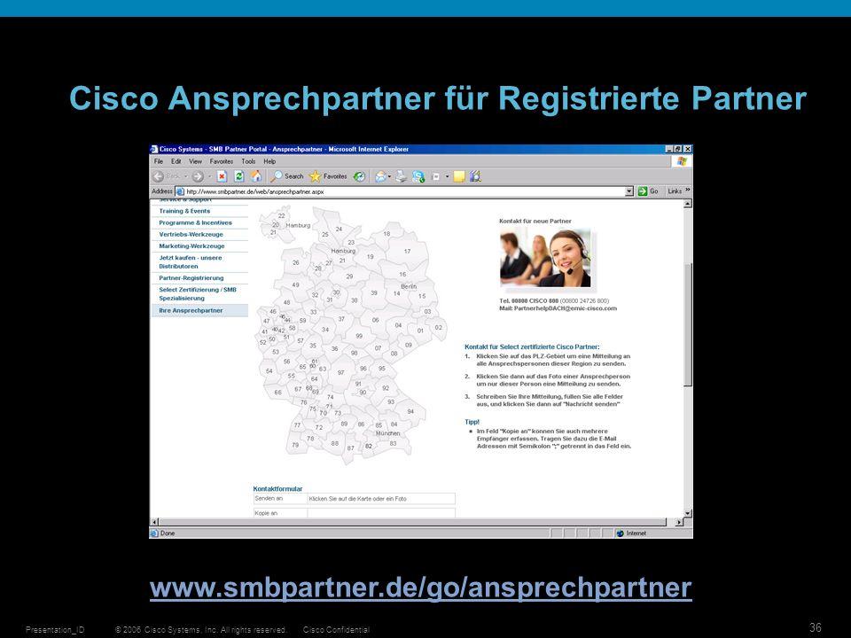 © 2006 Cisco Systems, Inc. All rights reserved.Cisco ConfidentialPresentation_ID 36 Cisco Ansprechpartner für Registrierte Partner www.smbpartner.de/g