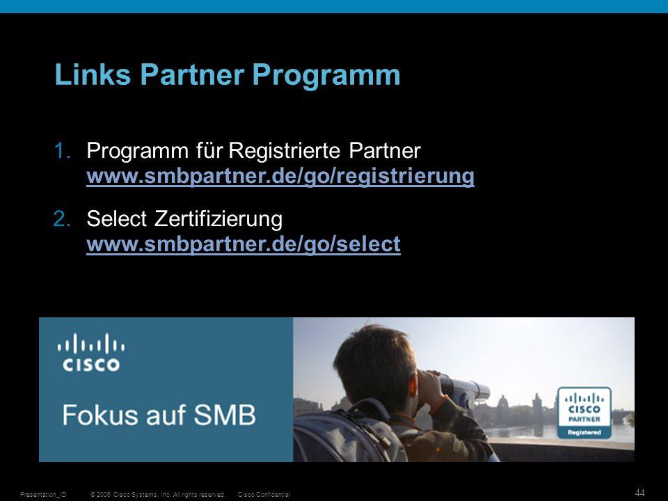 © 2006 Cisco Systems, Inc. All rights reserved.Cisco ConfidentialPresentation_ID 44 Links Partner Programm 1.Programm für Registrierte Partner www.smb