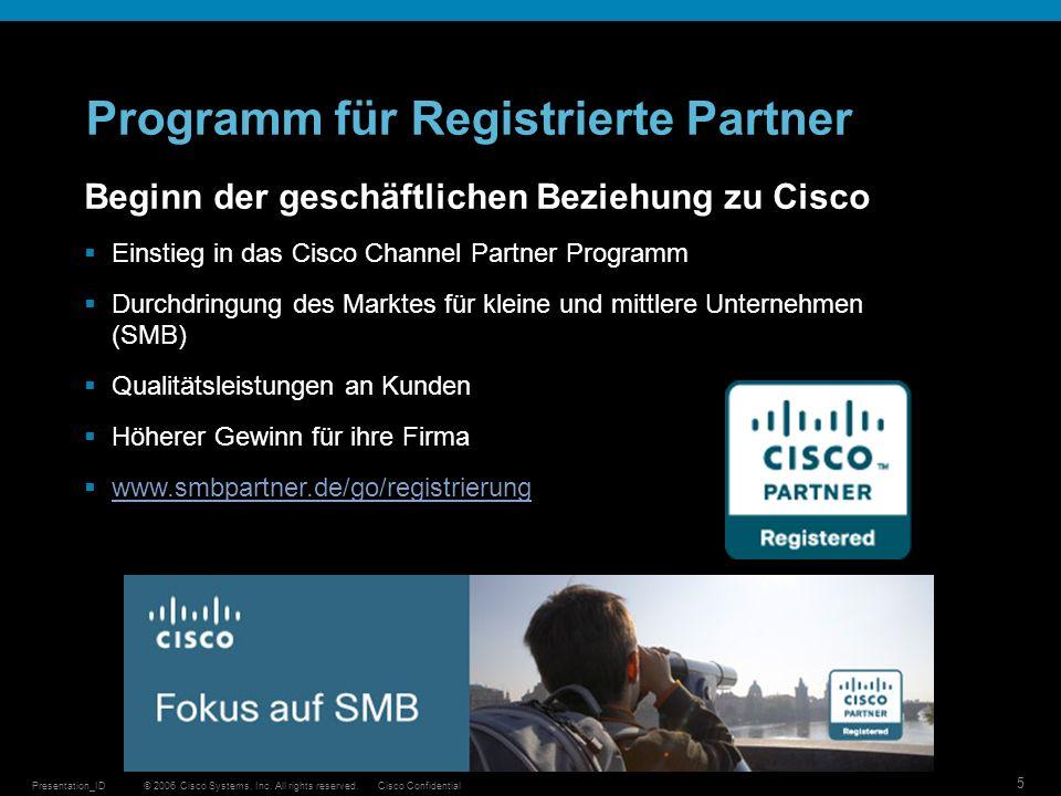 © 2006 Cisco Systems, Inc. All rights reserved.Cisco ConfidentialPresentation_ID 5 Programm für Registrierte Partner Beginn der geschäftlichen Beziehu
