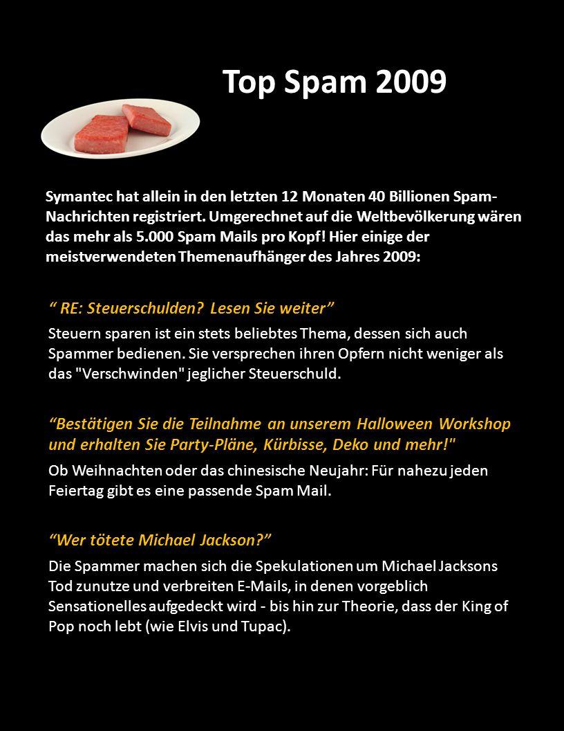 Top Spam 2009 RE: Steuerschulden? Lesen Sie weiter Steuern sparen ist ein stets beliebtes Thema, dessen sich auch Spammer bedienen. Sie versprechen ih