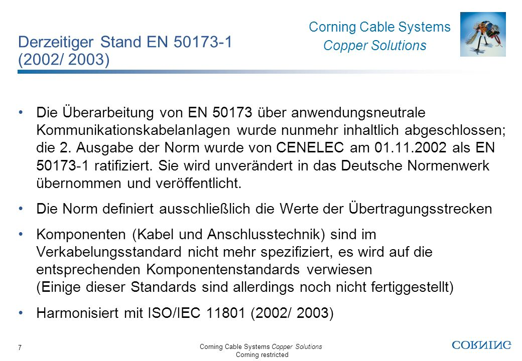 Corning Cable Systems Copper Solutions Corning restricted Corning Cable Systems Copper Solutions 7 Derzeitiger Stand EN 50173-1 (2002/ 2003) Die Übera