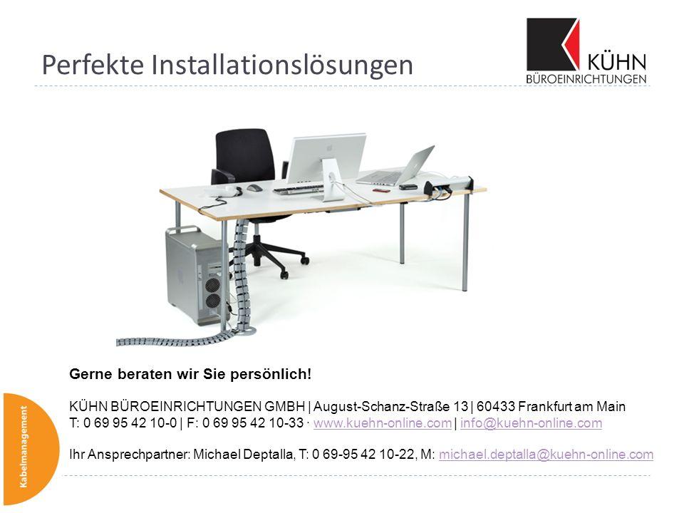 Perfekte Installationslösungen Gerne beraten wir Sie persönlich! KÜHN BÜROEINRICHTUNGEN GMBH | August-Schanz-Straße 13 | 60433 Frankfurt am Main T: 0