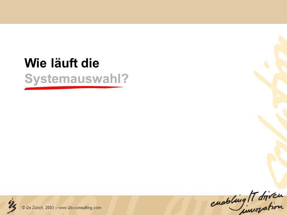 © i2s Zürich, 2003 – www.i2s-consulting.com Wie läuft die Systemauswahl?