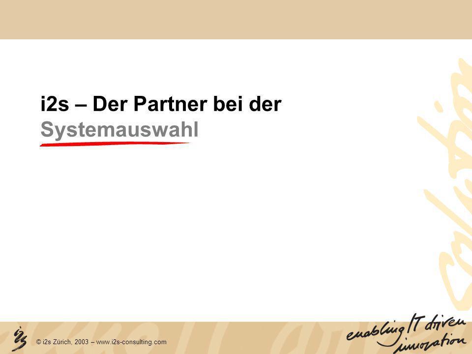 © i2s Zürich, 2003 – www.i2s-consulting.com i2s – Der Partner bei der Systemauswahl