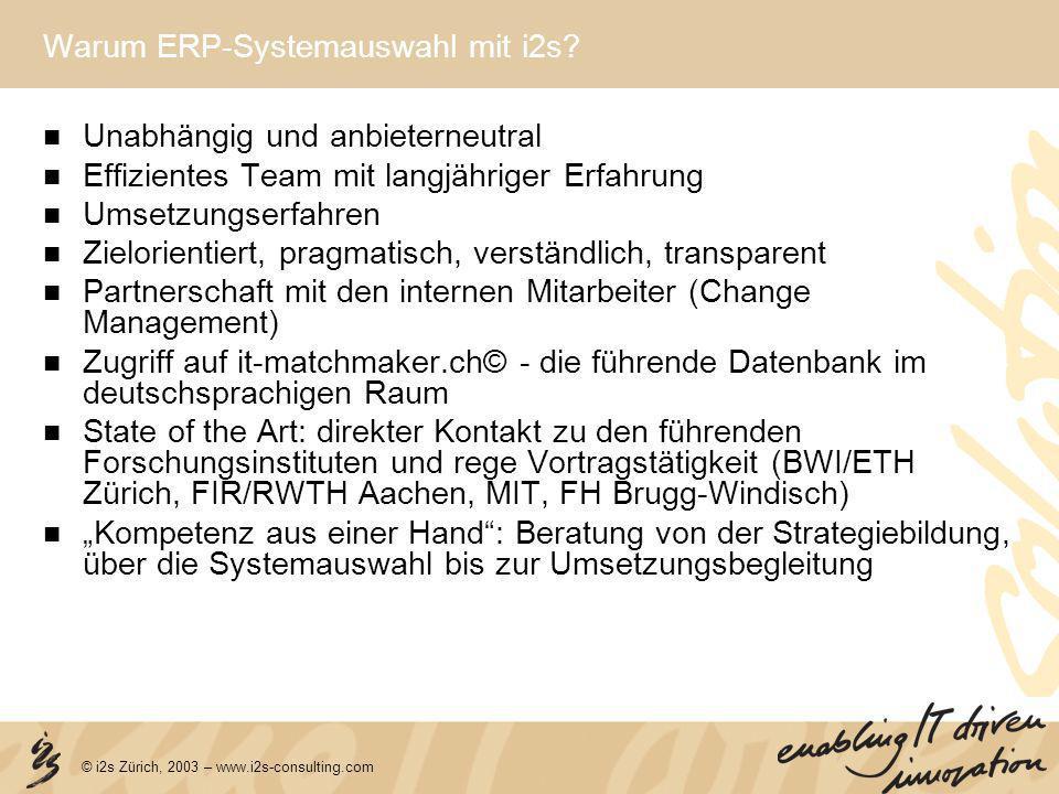 © i2s Zürich, 2003 – www.i2s-consulting.com Warum ERP-Systemauswahl mit i2s? Unabhängig und anbieterneutral Effizientes Team mit langjähriger Erfahrun