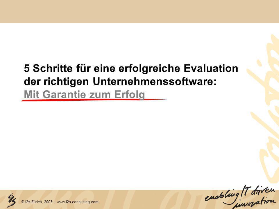 © i2s Zürich, 2003 – www.i2s-consulting.com 5 Schritte für eine erfolgreiche Evaluation der richtigen Unternehmenssoftware: Mit Garantie zum Erfolg