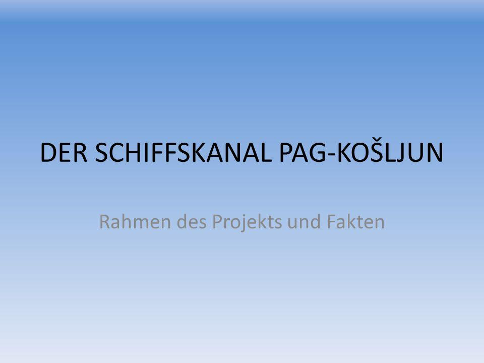 DER SCHIFFSKANAL PAG-KOŠLJUN Rahmen des Projekts und Fakten