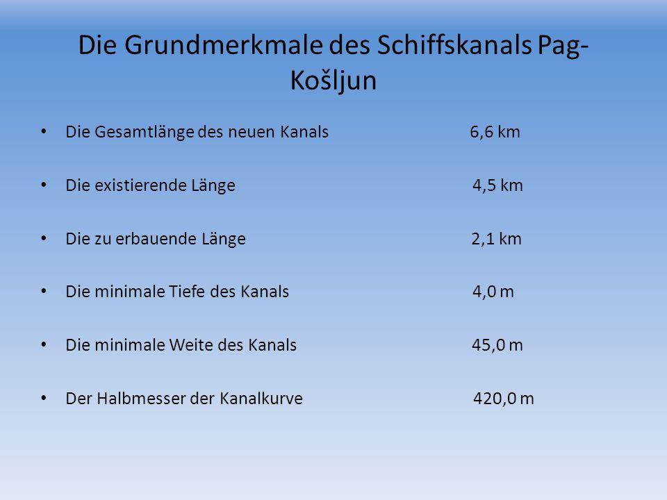 Die Grundmerkmale des Schiffskanals Pag- Košljun Die Gesamtlänge des neuen Kanals 6,6 km Die existierende Länge 4,5 km Die zu erbauende Länge 2,1 km D