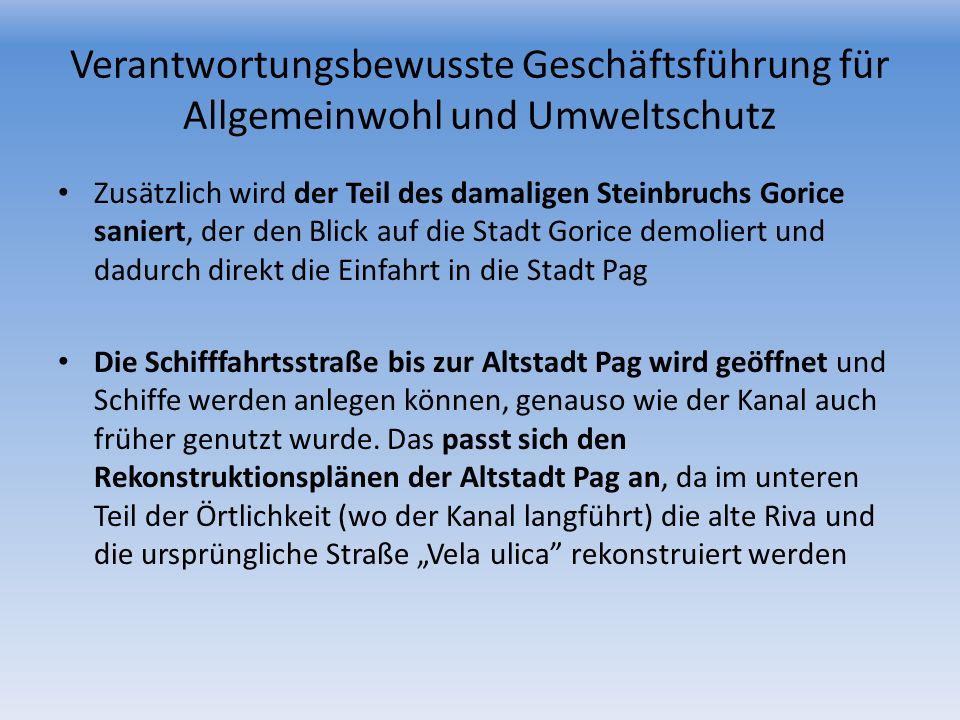 Verantwortungsbewusste Geschäftsführung für Allgemeinwohl und Umweltschutz Zusätzlich wird der Teil des damaligen Steinbruchs Gorice saniert, der den