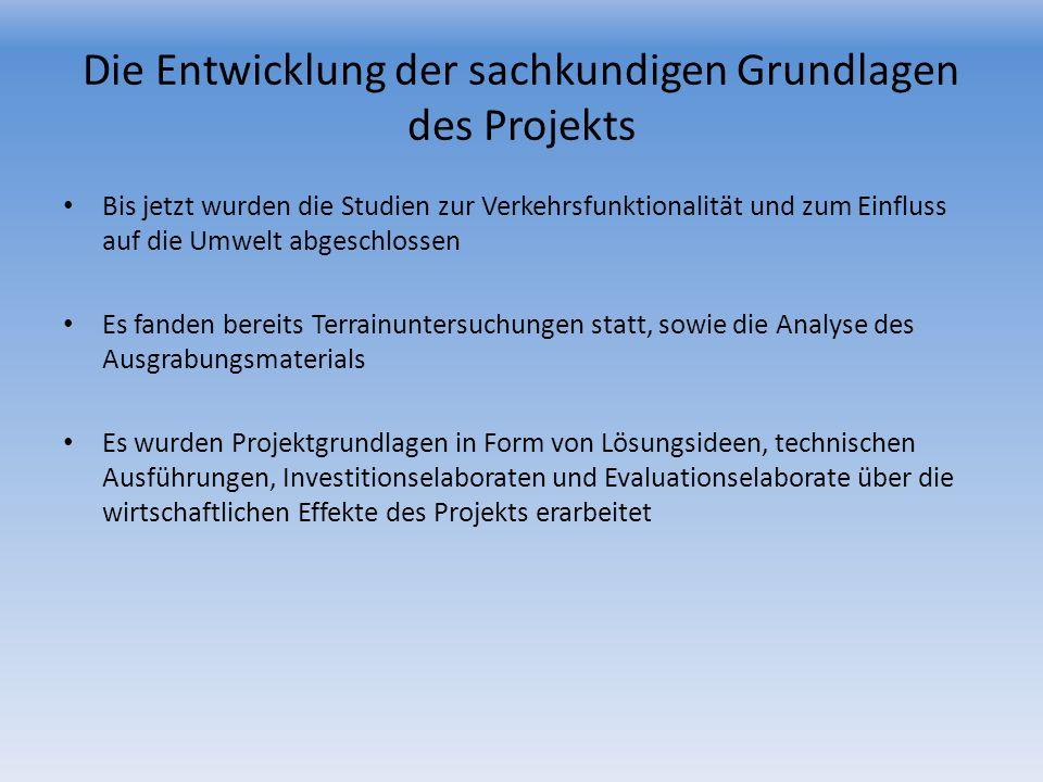 Die Entwicklung der sachkundigen Grundlagen des Projekts Bis jetzt wurden die Studien zur Verkehrsfunktionalität und zum Einfluss auf die Umwelt abges