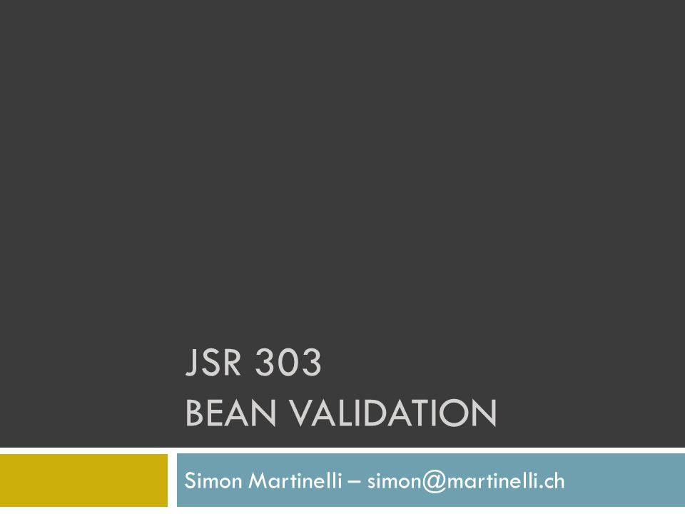 JSR 303 BEAN VALIDATION Simon Martinelli – simon@martinelli.ch