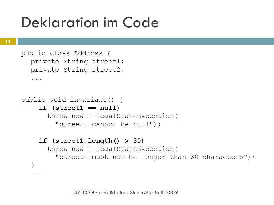 Deklaration im Code JSR 303 Bean Validation - Simon Martinelli 2009 12 public class Address { private String street1; private String street2;... publi