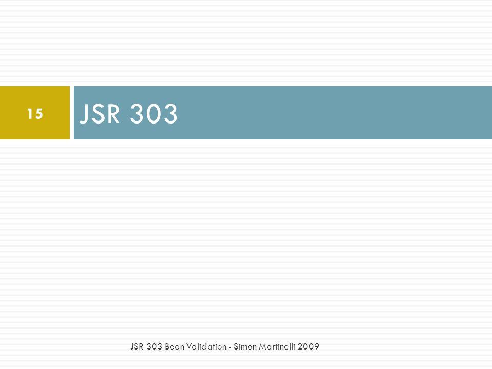 JSR 303 15 JSR 303 Bean Validation - Simon Martinelli 2009
