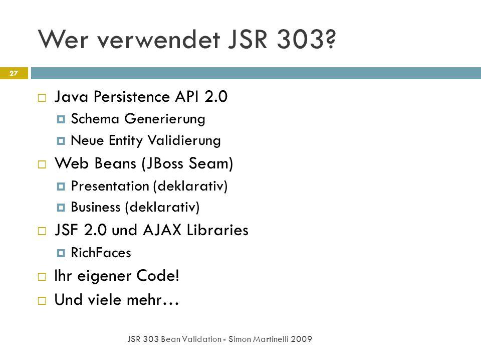 Wer verwendet JSR 303? JSR 303 Bean Validation - Simon Martinelli 2009 27 Java Persistence API 2.0 Schema Generierung Neue Entity Validierung Web Bean