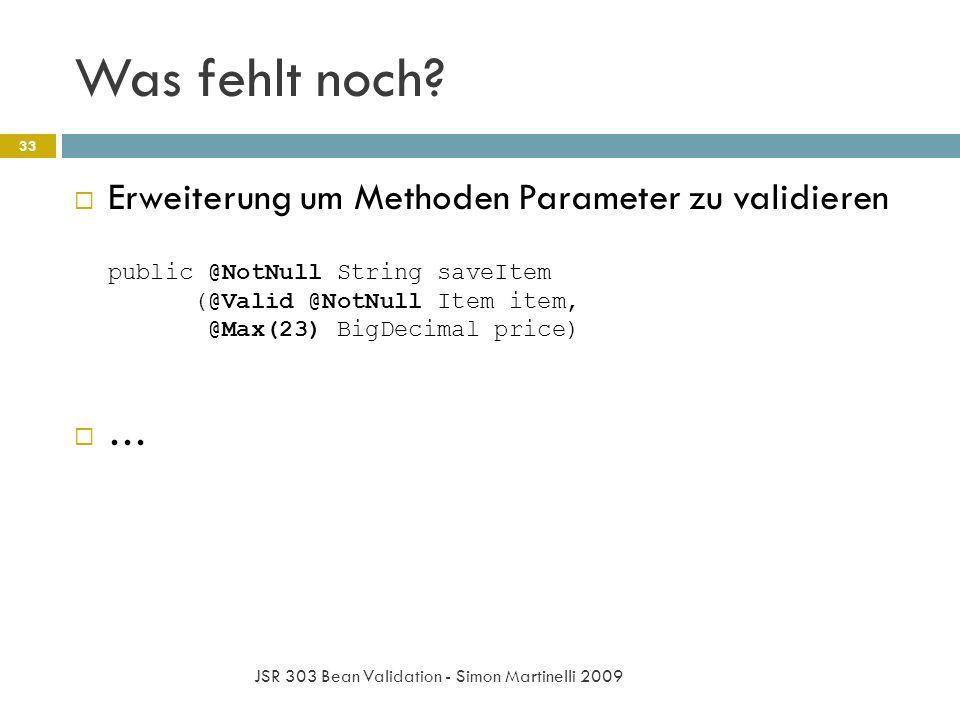 Was fehlt noch? JSR 303 Bean Validation - Simon Martinelli 2009 33 Erweiterung um Methoden Parameter zu validieren public @NotNull String saveItem (@V