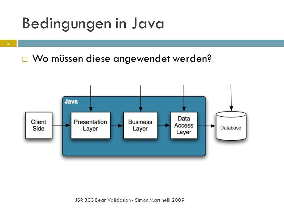Bedingungen in Java JSR 303 Bean Validation - Simon Martinelli 2009 5 Wo müssen diese angewendet werden?
