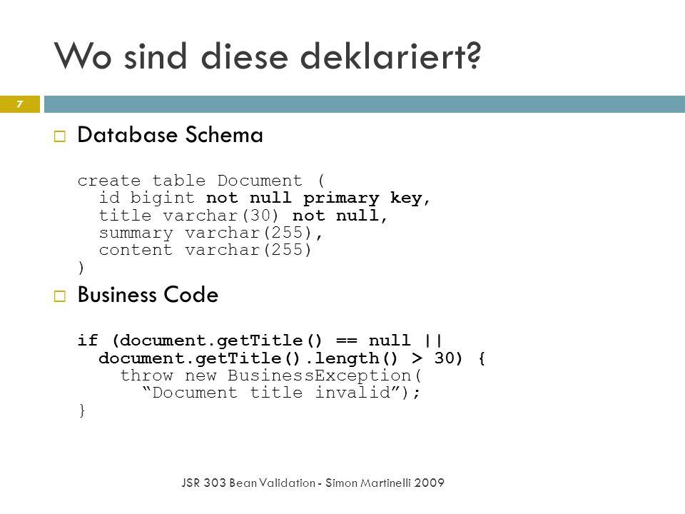 Wo sind diese deklariert? JSR 303 Bean Validation - Simon Martinelli 2009 7 Database Schema create table Document ( id bigint not null primary key, ti