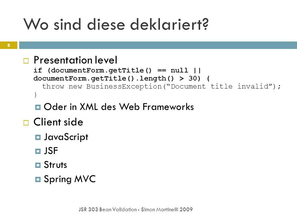 Wo sind diese deklariert? JSR 303 Bean Validation - Simon Martinelli 2009 8 Presentation level if (documentForm.getTitle() == null || documentForm.get