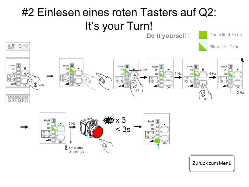 #2 Einlesen eines roten Tasters auf Q2: Its your Turn! Zurück zum Menü Do it yourself ! Dauerlicht Grün Blinklicht Grün