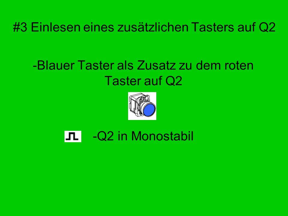 #3 Einlesen eines zusätzlichen Tasters auf Q2 -Blauer Taster als Zusatz zu dem roten Taster auf Q2 -Q2 in Monostabil