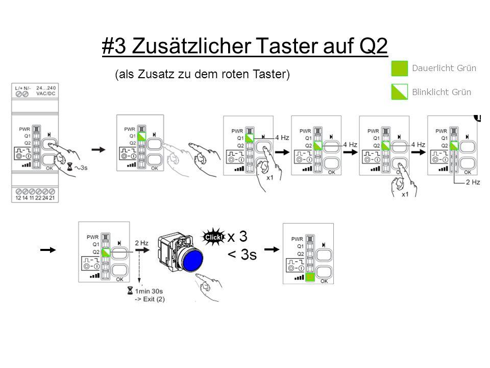 #3 Zusätzlicher Taster auf Q2 Dauerlicht Grün Blinklicht Grün (als Zusatz zu dem roten Taster)