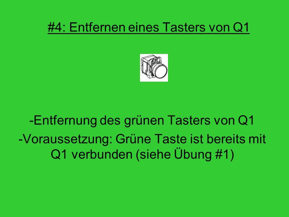 #4: Entfernen eines Tasters von Q1 -Entfernung des grünen Tasters von Q1 -Voraussetzung: Grüne Taste ist bereits mit Q1 verbunden (siehe Übung #1)