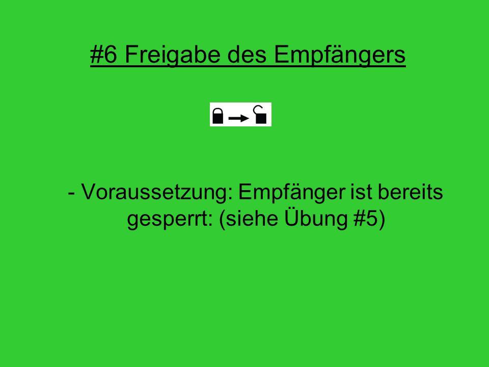 #6 Freigabe des Empfängers - Voraussetzung: Empfänger ist bereits gesperrt: (siehe Übung #5)